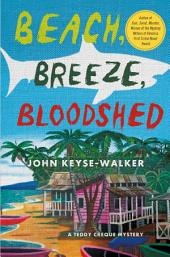 Beach, Breeze, Bloodshed: A Teddy Creque Mystery