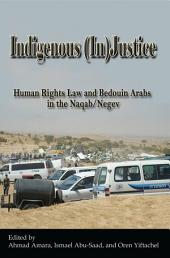 Indigenous (In)Justice: Human Rights Law and Bedouin Arabs in the Naqab/Negev