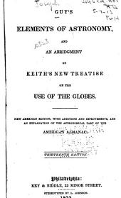 Guy's Elements of astronomy: and an abridgement of Keith's New treatise on the use of globes