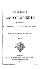 Chambers's Encyclopaedia: A Dictionary of Universal Knowledge for the People, Volume 6