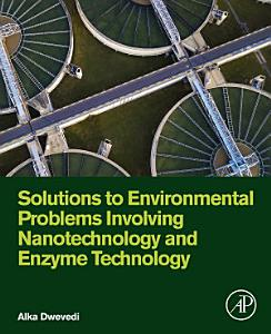 Solutions to Environmental Problems Involving Nanotechnology and Enzyme Technology