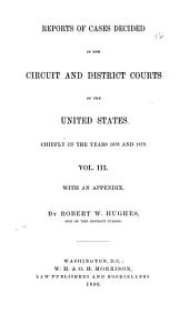 Reports of Cases Decided in the Circuit Courts of the United States for the Fourth Circuit; Most of Them Since Chief Justice Waite Came Upon the Bench; and of Selected Cases in Admiralty and Bankruptcy, Decided in the District Courts of that Circuit. With an Appendix to the Second Volume, Containing the Rules in Admiralty and Bankruptcy;, of the District Court for the Eastern District of Virginia, and the Rules of the Circuit Court for that District, Etc., Etc: Volume 3