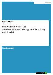 ber  Gilmore Girls    Die Mutter Tochter Beziehung zwischen Emily und Lorelai PDF