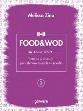 FOOD&WOD 3 – All about WOD – Tattiche e consigli per allenare muscoli e cervello