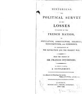 Historical and political survey of the losses sustained by the French nation: in population, agriculture, colonies, manufactures, and commerce, in consequence of the revolution and the present war