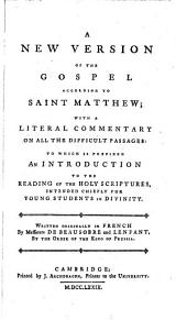 A New Version of the Gospel According to Saint Matthew; with a Literal Commentary on All the Difficult Passages: to which is Prefixed an Introduction to the Reading of the Holy Scriptures ... Written Originally in French by Messieurs De Beausobre and Lenfant