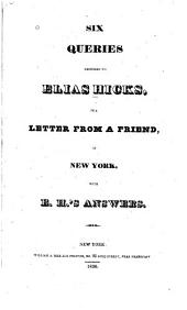 Six Queries Proposed to Elias Hicks, in a Letter from a Friend, in New York: With E. H.'s Answers