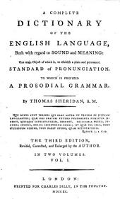 A Complete Dictionary of the English Language, Both with Regard to Sound and Meaning: One Main Object of which Is, to Establish a Plain and Permanent Standard of Pronunciation. To which is Prefixed a Prosodial Grammar