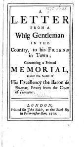 A Letter from a Whig Gentleman in the Country, to his Friend in Town; concerning a printed memorial under the name of His Excellency the Baron de Bothmar, envoy from the Court of Hannover. [Disputing the authenticity of the memorial.]