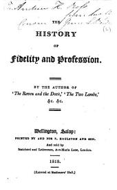 The History of Fidelity and Profession. By the Author of 'The Raven and the Dove' [i.e. Lucy L. Cameron], Etc