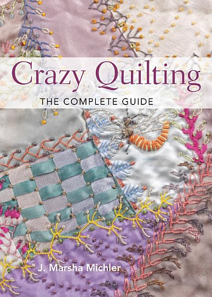 Crazy Quilting   The Complete Guide PDF