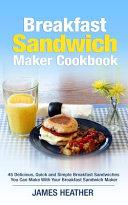 Breakfast Sandwich Maker Cookbook