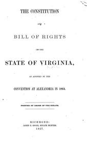The Constitution and Bill of Rights of the State of Virginia: As Adopted by the Convention at Alexandria in 1864