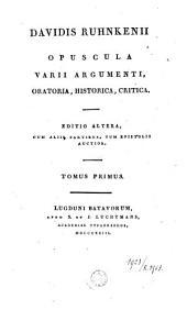 Davidis Ruhnkenii opuscula varii argumenti, oratoria, historica, critica: Volume 1