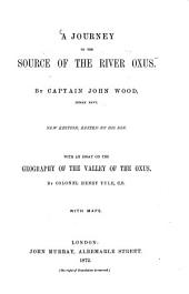 A Journey to the Source of the River Oxus: By John Wood. With an Essay on the Geography of the Valley of the Oxus. By Henry Yule. With Maps