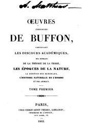 Oeuvres choisies de Buffon: contenant les discours académiques, des extraits de la théorie de la terre, les époques de la nature, la génésie des minéraux, l'histoire naturelle de l'homme et des animaux, Volume1
