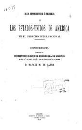 De la representación é influencia de los Estados-Unidos de América en el derecho internacional: Conferencia dada en la Institución libre de enseñanza de Madrid, el dia Io. de abril de 1877 ...