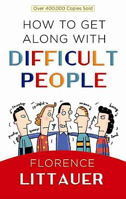 How to Get Along with Difficult People