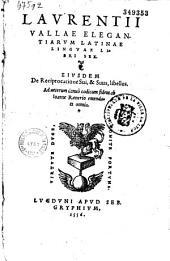 Laurentii Vallae Elegantiarum latinae linguae libri sex...