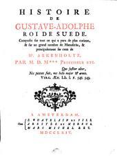 Histoire De Gustave-Adolphe, Roi De Suede: Composée sur tout ce qui a paru de plus curieux, & sur un grand nombre de Manuscrits, & principalement sur ceux de Mr. Arkenholtz, Volume3