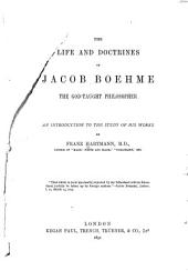 The Life and Doctrines of Jacob Boehme: The God-taught Philosopher; an Introduction to the Study of His Works