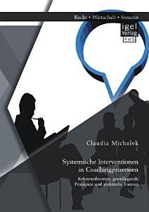 Systemische Interventionen in Coachingprozessen  Referenztheorien  grundlegende Prinzipien und praktische Formen PDF