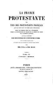 La France protestante ou vies des protestants français qui se sont fait un nom dans l'histoire: depuis les premiers temps de la réformation jusqu'à la reconnaissance du principe de la liberté des cultes par l'Assemblée Nationale blée Nationale. ¬L' Escale - Mutonis, Volume7
