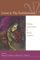 Great Is Thy Faithfulness?: Reading Lamentations as Sacred Scripture