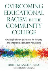 Overcoming Educational Racism in the Community College: Creating Pathways to Success for Minority and Impoverished Student Populations