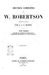 Oeuvres complètes de W. Robertson précédées d'une notice par J. A. C. Buchon: Histoire de l'empereur Charles-quint, Volume1