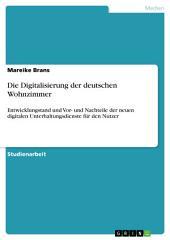 Die Digitalisierung der deutschen Wohnzimmer: Entwicklungstand und Vor- und Nachteile der neuen digitalen Unterhaltungsdienste für den Nutzer