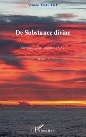 De substance divine: Chroniques d'une invitation à la vie -, Volume3