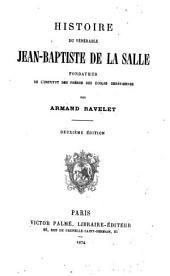 Histoire du ve ne rable Jean-Baptiste de La Salle: fondateur de l'institut des fre res des e coles chre tiennes