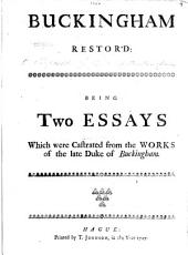 """Buckingham restor'd: being two essays [""""Some Account of the Revolution"""" and """"The Feast of the Gods""""] which were castrated from the works of the late Duke of Buckingham"""