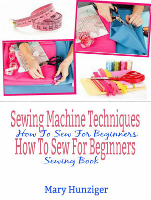 Sewing Machine Techniques  How To Sew For Beginners PDF
