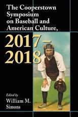 The Cooperstown Symposium on Baseball and American Culture  2017 2018 PDF