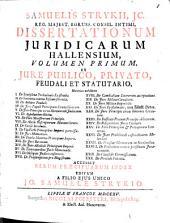 Dissertationes iuridicae Hallenses: ex iure publico, privato, feudali et statutario materias exhibentes. 1