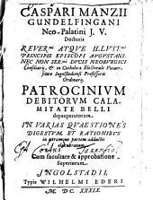 Patrocinium Debitorum Calamitate Belli depauperatorum: In Varias Quaestiones Digestum, Et Rationibus in utramque partem adductis elucubratum : Cum facultate & approbatione Superiorum, Volumes 1-2