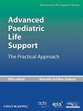 Advanced Paediatric Life Support, Australia and New Zealand: The Practical Approach, Edition 5