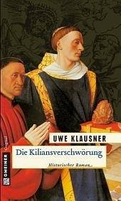 Die Kiliansverschwörung: Historischer Roman
