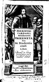 Hieronymi Cardani ... Proxeneta, seu de prudentia civili liber: recens in lucem protractus, vel è tenebris erutus