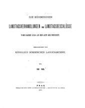Die böhmischen Landtagsverhandlungen und Landtagsbeschlüsse vom Jahre 1526 an bis auf die Neuzeit: Band 6
