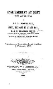 Enseignement et sort des ouvriers, et de l'industrie avant, pendant, et après 1848, etc