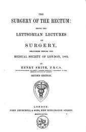 The Surgery of the Rectum: Being the Lettsomian Lectures on Surgery, Delivered Before the Medical Society of London, 1865