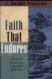 Faith That Endures: A Practical Commentary on the Book of Hebrews