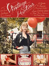Vintage Parties: A Guide to Throwing Themed EventsÑfrom Gatsby Galas to Mad Men Martinis and Much More