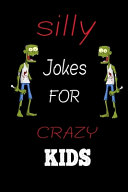 Silly Jokes for CRAZY Kids