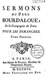 Sermons du Pere Bourdalouë, de la Compagnie de jesus pour les dimanches