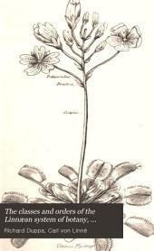 The classes and orders of the Linnæan system of botany, illustrated by select specimens [by R. Duppa].