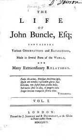 The Life of John Buncle, Esq: Containing Various Observations and Reflections, Made in Several Parts of the World, and Many Extraordinary Relations, Volume 1
